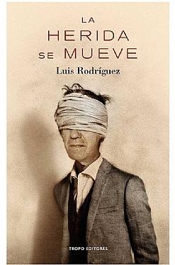 Portada de 'La herida se mueve', el último libro de Luis Rodríguez.